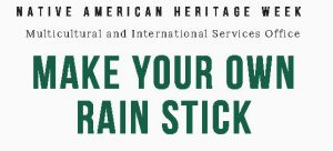 Make your own rain stick @ Dining Hall Lobby or outside of Student Activities Building